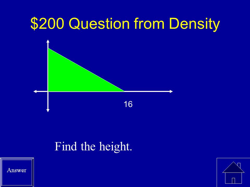 $100 Answer from Density A=bh 1=16h 0.0625=h A = 0.0625 * 4 A = 0.25