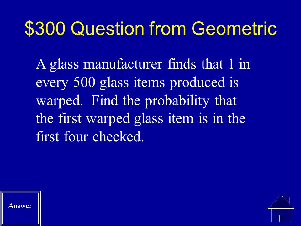 $200 Answer from Geometric P(x  3) =.29 + (.71*.29) + (.71 2 *.29) =.29 +.2059 + 0.1462 = 0.6421