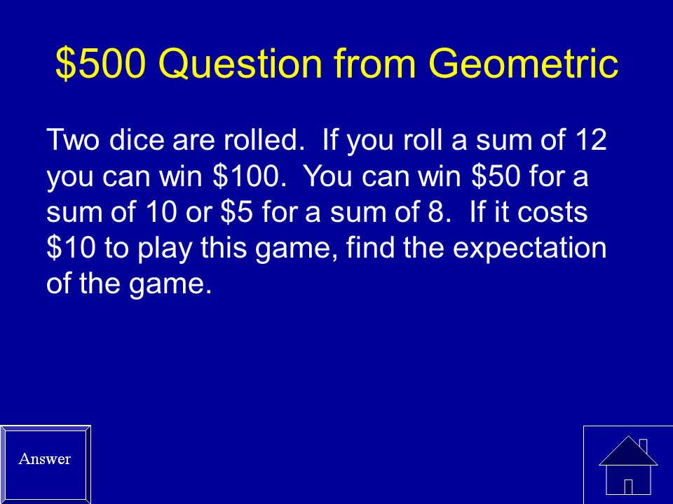 $400 Answer from Geometric P(x=3 or x=4) = (.26 2 *.74) + (.26 3 *.74) = 0.0500 + 0.0130 = 0.0630