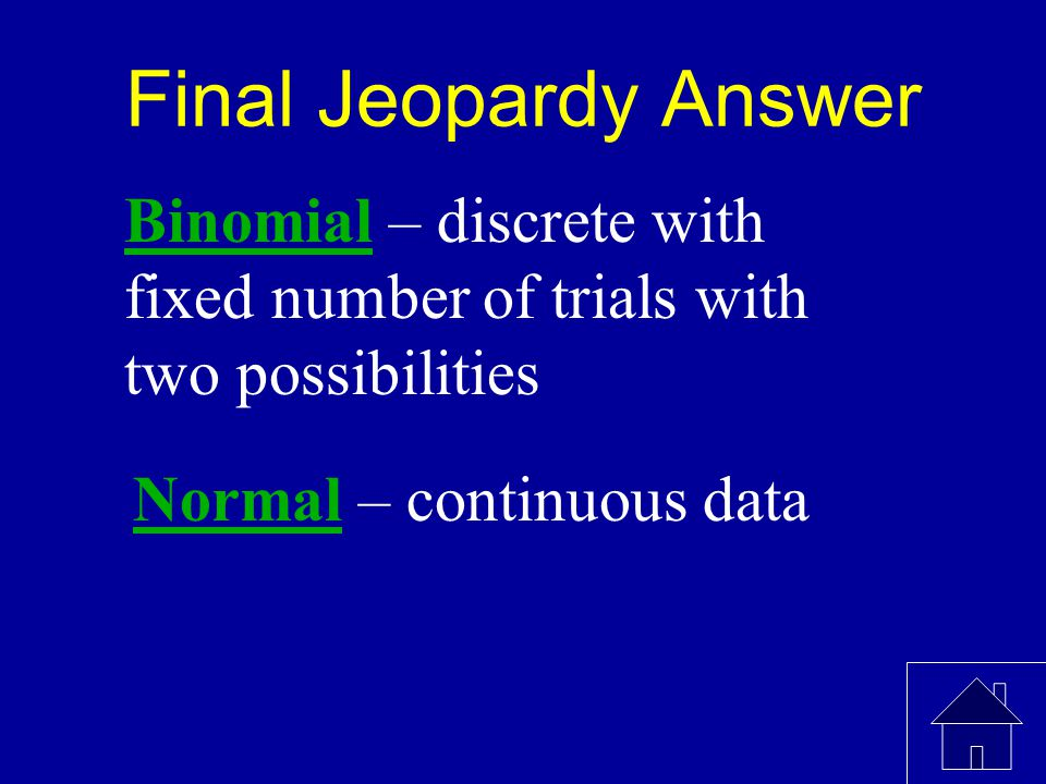 Final Jeopardy What are the major differences between binomial and normal distributions?