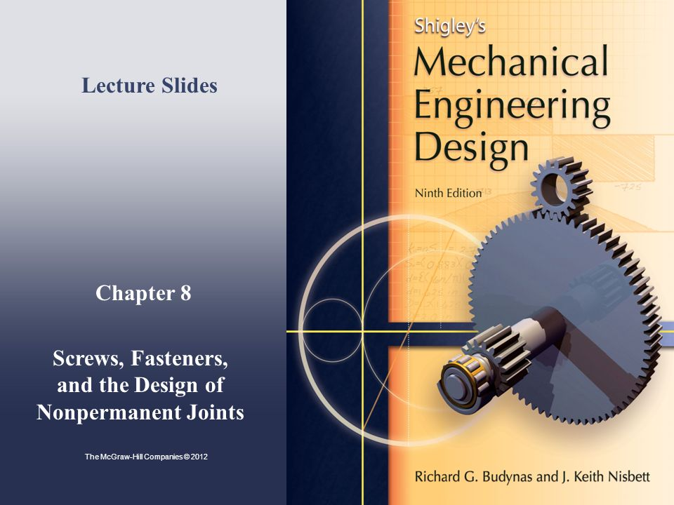 Chapter 8 Screws, Fasteners, and the Design of Nonpermanent Joints Lecture Slides The McGraw-Hill Companies © 2012