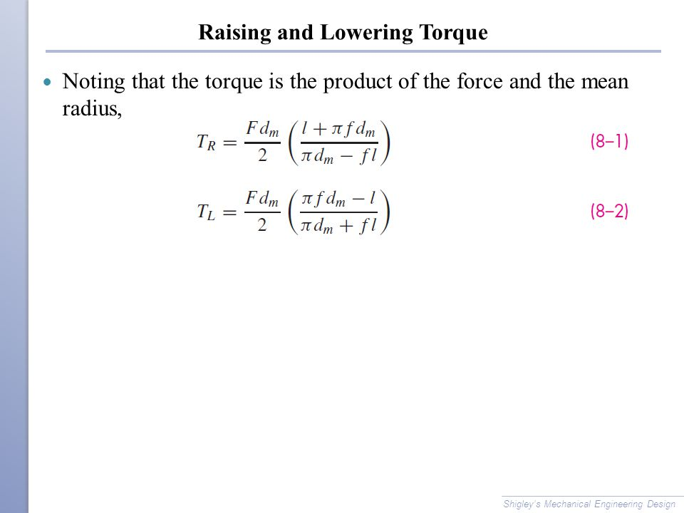 Raising and Lowering Torque Noting that the torque is the product of the force and the mean radius, Shigley's Mechanical Engineering Design