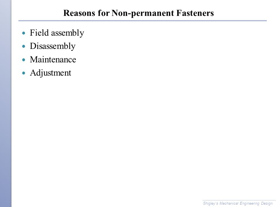 Reasons for Non-permanent Fasteners Field assembly Disassembly Maintenance Adjustment Shigley's Mechanical Engineering Design