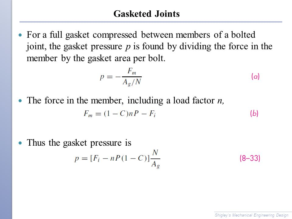 Gasketed Joints For a full gasket compressed between members of a bolted joint, the gasket pressure p is found by dividing the force in the member by
