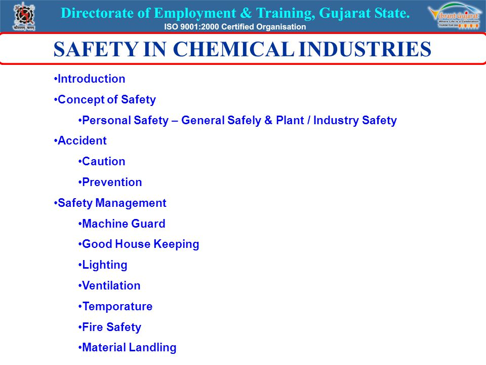 Introduction Concept of Safety Personal Safety – General Safely & Plant / Industry Safety Accident Caution Prevention Safety Management Machine Guard Good House Keeping Lighting Ventilation Temporature Fire Safety Material Landling SAFETY IN CHEMICAL INDUSTRIES