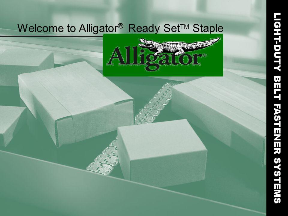 Welcome to Alligator ® Ready Set TM Staple LIGHT-DUTY BELT FASTENER SYSTEMS