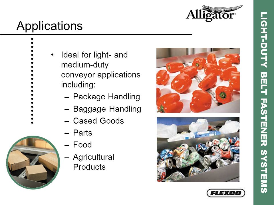Applications Ideal for light- and medium-duty conveyor applications including: –Package Handling –Baggage Handling –Cased Goods –Parts –Food –Agricult