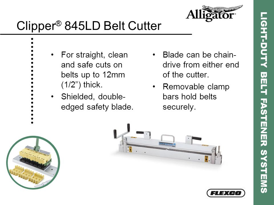 """LIGHT-DUTY BELT FASTENER SYSTEMS Clipper ® 845LD Belt Cutter For straight, clean and safe cuts on belts up to 12mm (1/2"""") thick. Shielded, double- edg"""