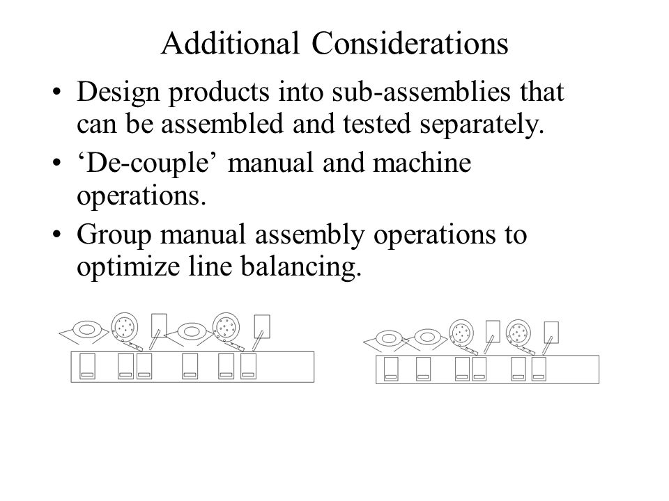 Additional Considerations Eliminate difficult to control operations - - welding, brazing, gluing, etc Eliminate extra operations such as special adjus