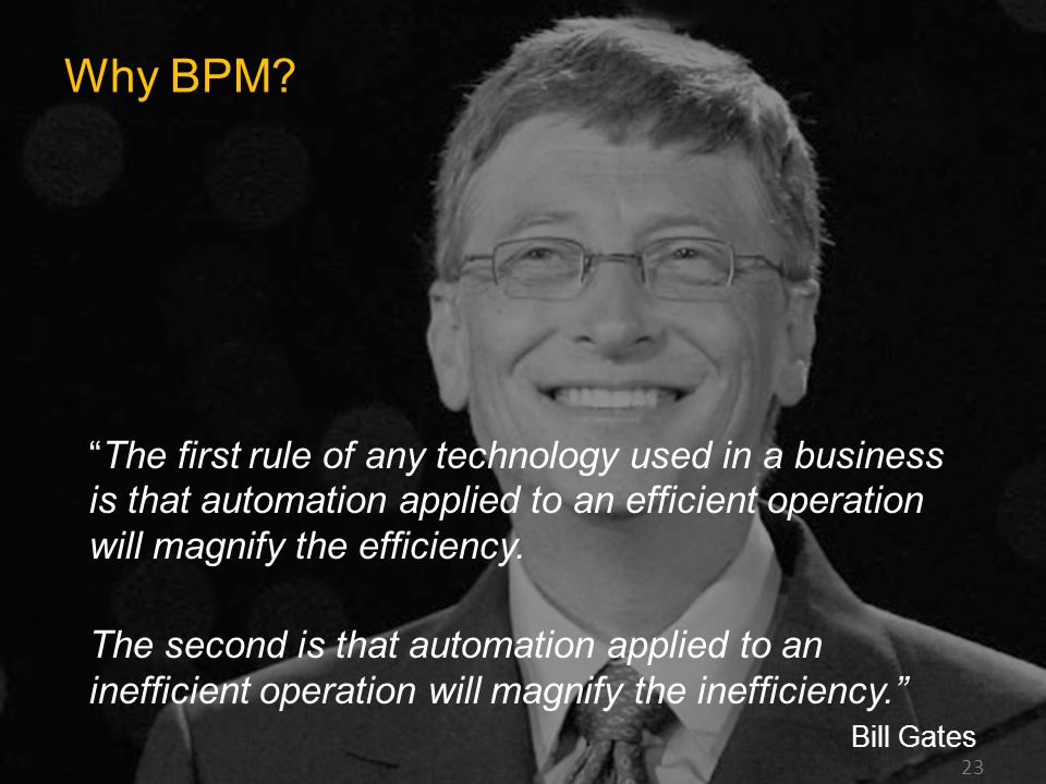 """""""The first rule of any technology used in a business is that automation applied to an efficient operation will magnify the efficiency. The second is t"""