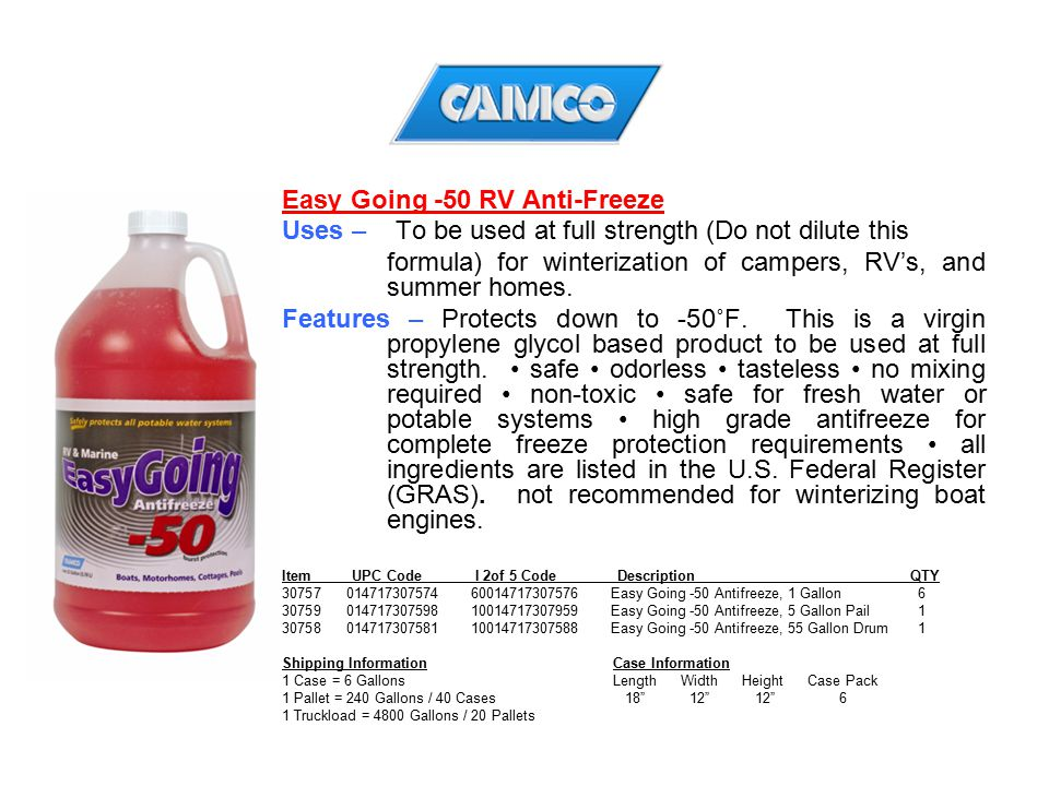 Easy Going -50 RV Anti-Freeze Uses – To be used at full strength (Do not dilute this formula) for winterization of campers, RV's, and summer homes. Fe