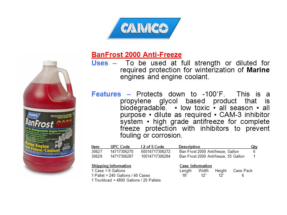 BanFrost 2000 Anti-Freeze Uses – To be used at full strength or diluted for required protection for winterization of Marine engines and engine coolant