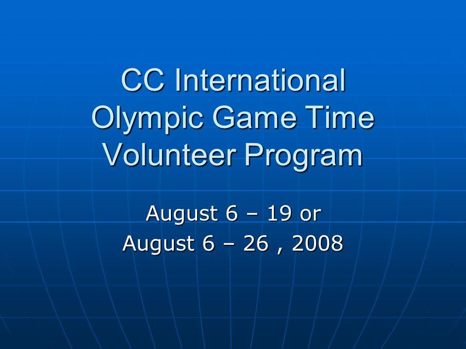 CC International Olympic Game Time Volunteer Program August 6 – 19 or August 6 – 26, 2008