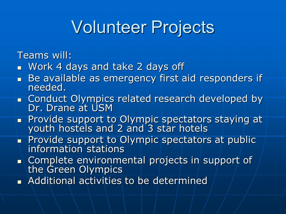 Volunteer Projects Teams will: Work 4 days and take 2 days off Work 4 days and take 2 days off Be available as emergency first aid responders if neede
