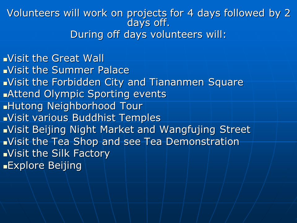Volunteers will work on projects for 4 days followed by 2 days off.