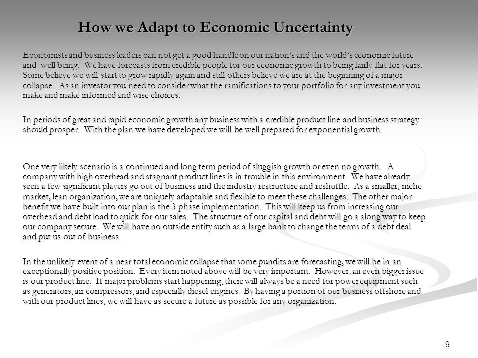 9 How we Adapt to Economic Uncertainty Economists and business leaders can not get a good handle on our nation's and the world's economic future and well being.