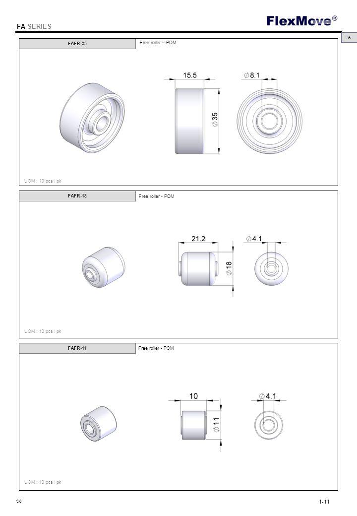 FlexMove FA SERIES FAFR-35 FAFR-18 FAFR-11 FA UOM : 10 pcs / pk Free roller - POM Free roller – POM UOM : 10 pcs / pk Free roller - POM 1-11 9.8
