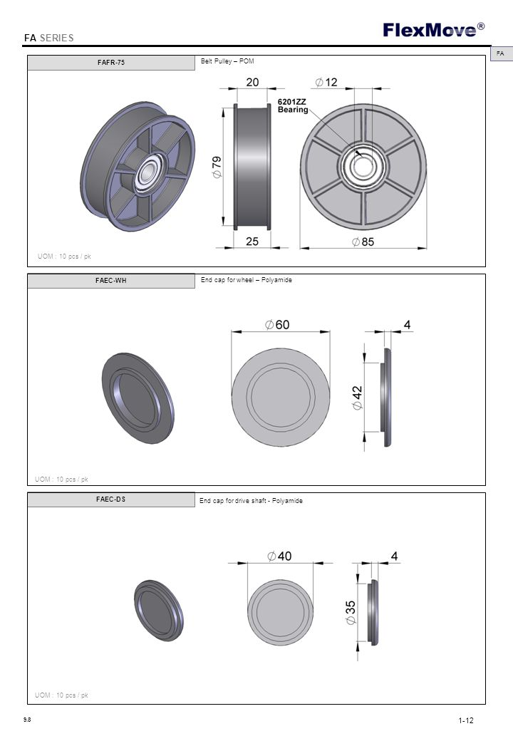 FlexMove FA SERIES FAFR-75 FA Belt Pulley – POM 1-12 9.8 UOM : 10 pcs / pk FAEC-WH FAEC-DS UOM : 10 pcs / pk End cap for drive shaft - Polyamide End cap for wheel – Polyamide