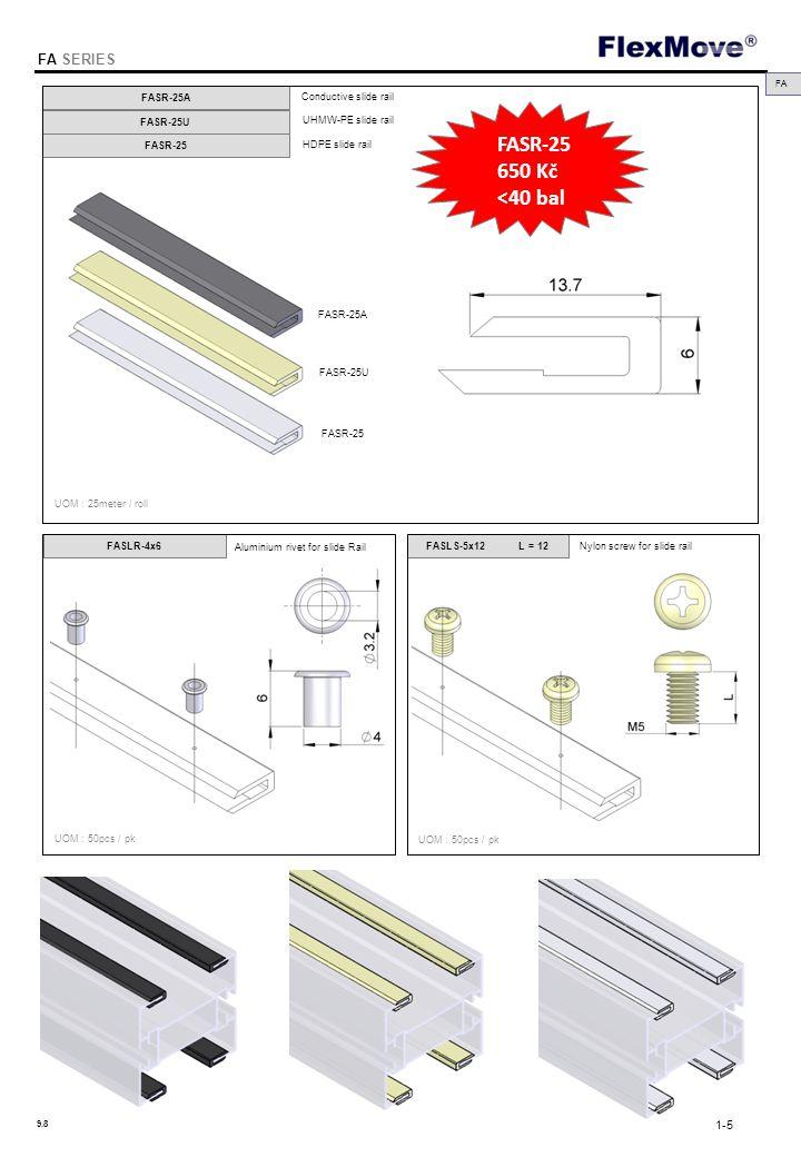 FlexMove FA SERIES UOM : 25meter / roll UOM : 50pcs / pk Conductive slide rail FASR-25A FASLR-4x6 FA UHMW-PE slide rail FASR-25U HDPE slide rail FASR-