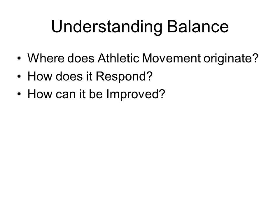 Understanding Balance Where does Athletic Movement originate.