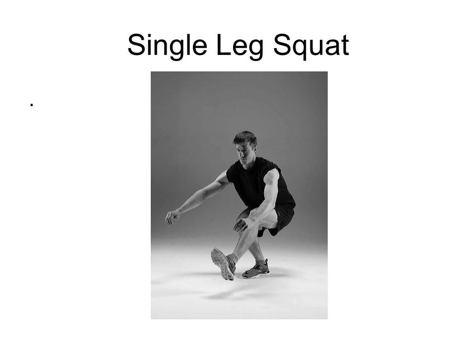 Single Leg Squat.