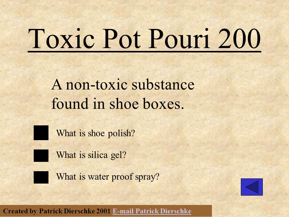 Created by Patrick Dierschke 2001 E-mail Patrick DierschkeE-mail Patrick Dierschke Toxic Pot Pouri 200 A non-toxic substance found in shoe boxes.