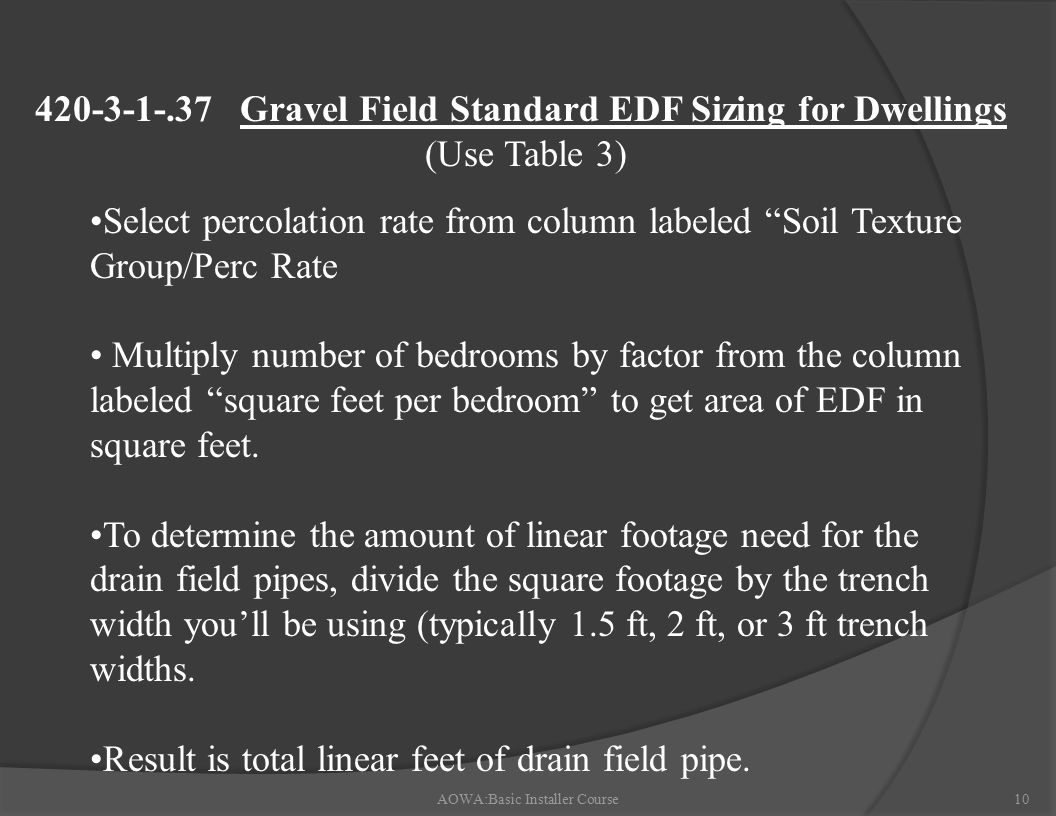 AOWA:Basic Installer Course10 Select percolation rate from column labeled Soil Texture Group/Perc Rate Multiply number of bedrooms by factor from the column labeled square feet per bedroom to get area of EDF in square feet.