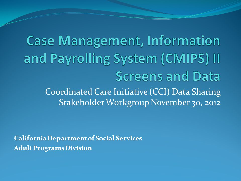 Overview – CMIPS II Screens that Include Recipient Data Person Homepage - Demographics Case Home – IHSS Case Details Household Evidence Service Evidence Service Details Program Evidence Disaster Preparedness