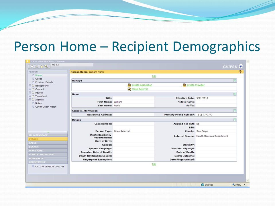 Person Home Screen-Recipient Data Recipient Demographic Data including: Name County Address Phone Number Social Security Number Date of Birth Gender Ethnicity Primary Language – Spoken and Written