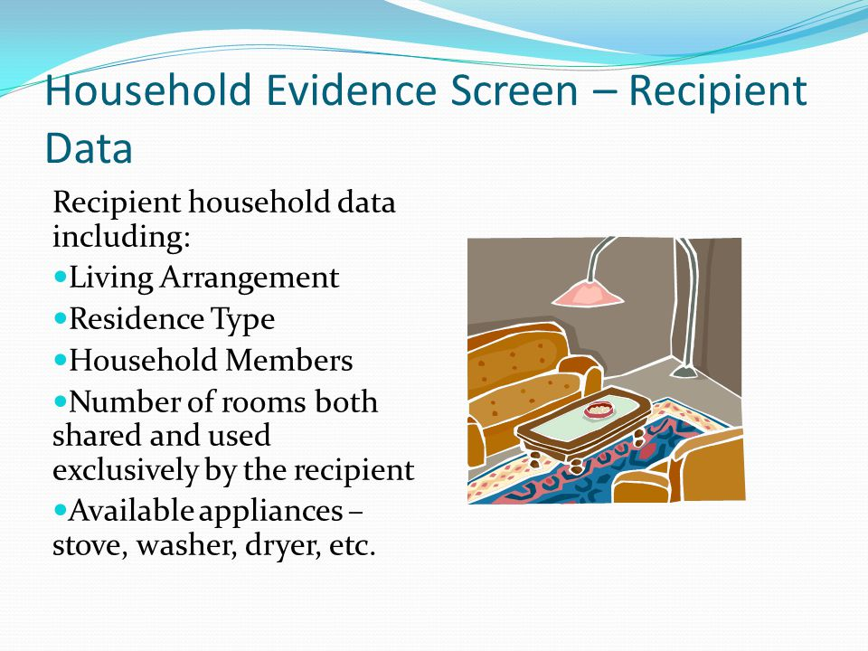 Household Evidence Screen – Recipient Data Recipient household data including: Living Arrangement Residence Type Household Members Number of rooms bot