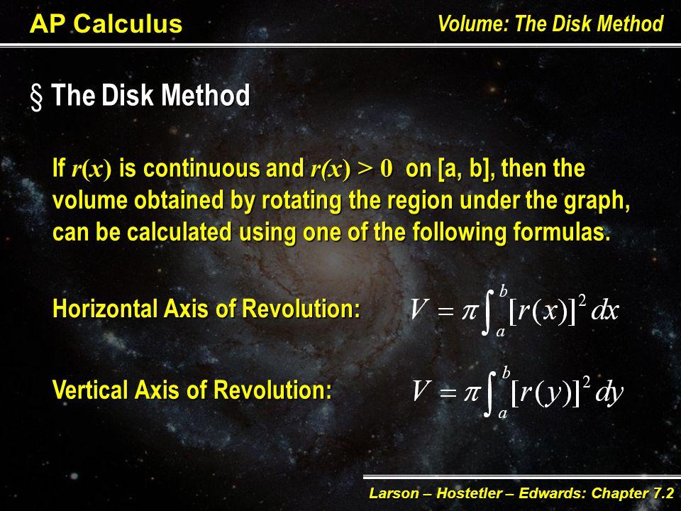 § Solids of Revolution AP Calculus Volume: The Disk Method Larson – Hostetler – Edwards: Chapter 7.2 Increasing the number n of disks ( i.