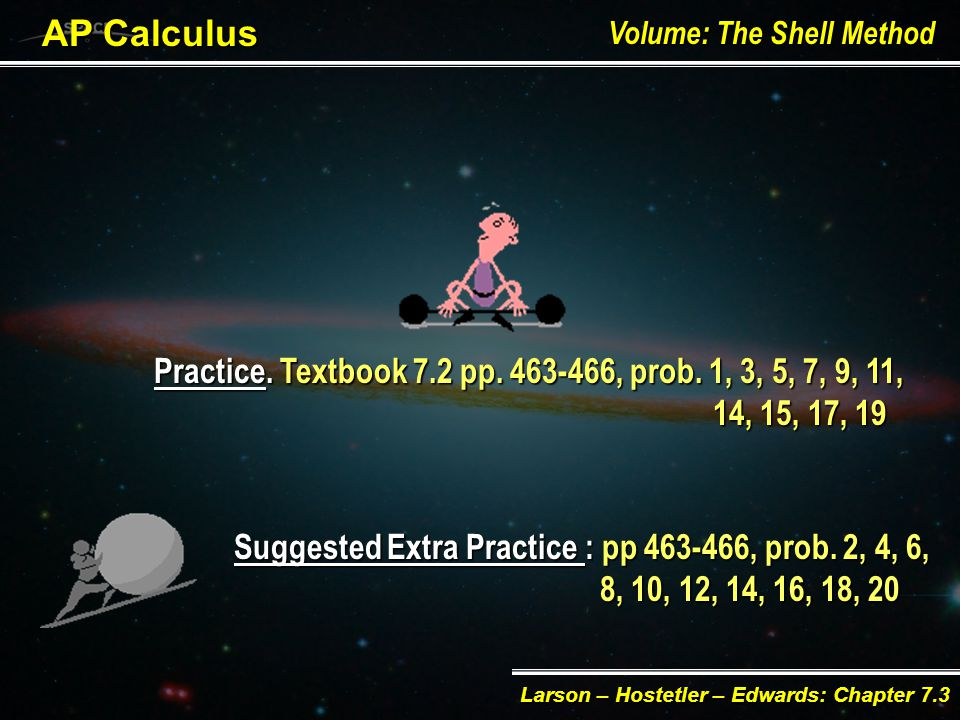 AP Calculus Volume: The Shell Method Larson – Hostetler – Edwards: Chapter 7.3 E§ EE§ Example. Calculate the volume of the solid obtained by rotating