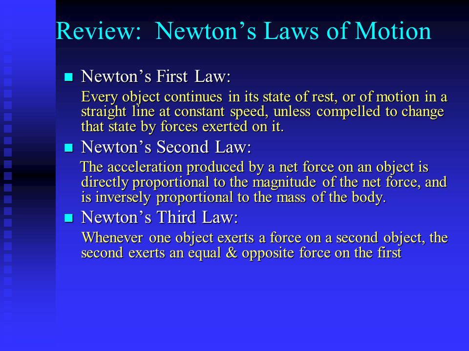 Review: Newton's Laws of Motion Newton's First Law: Newton's First Law: Every object continues in its state of rest, or of motion in a straight line a