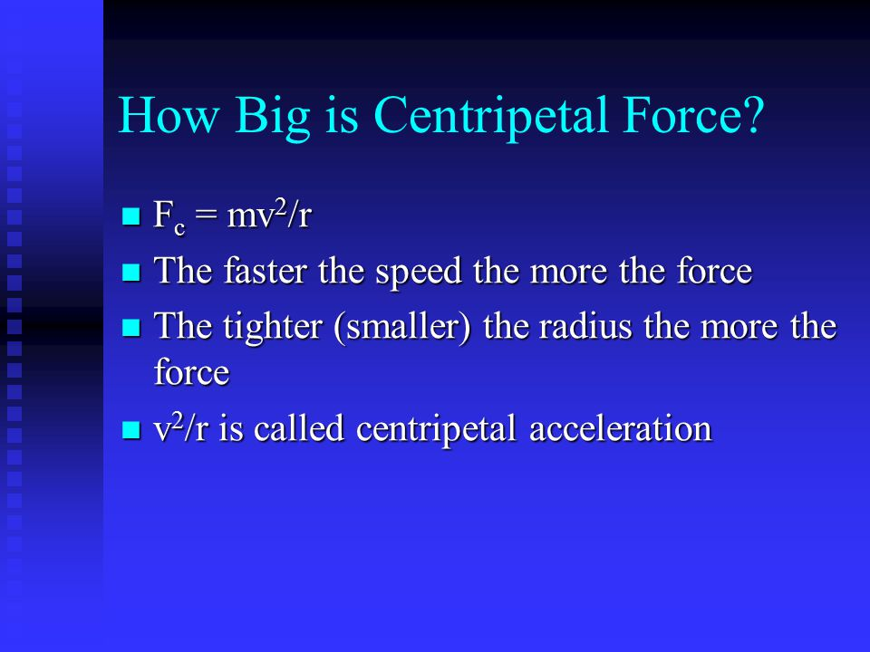 How Big is Centripetal Force? F c = mv 2 /r F c = mv 2 /r The faster the speed the more the force The faster the speed the more the force The tighter