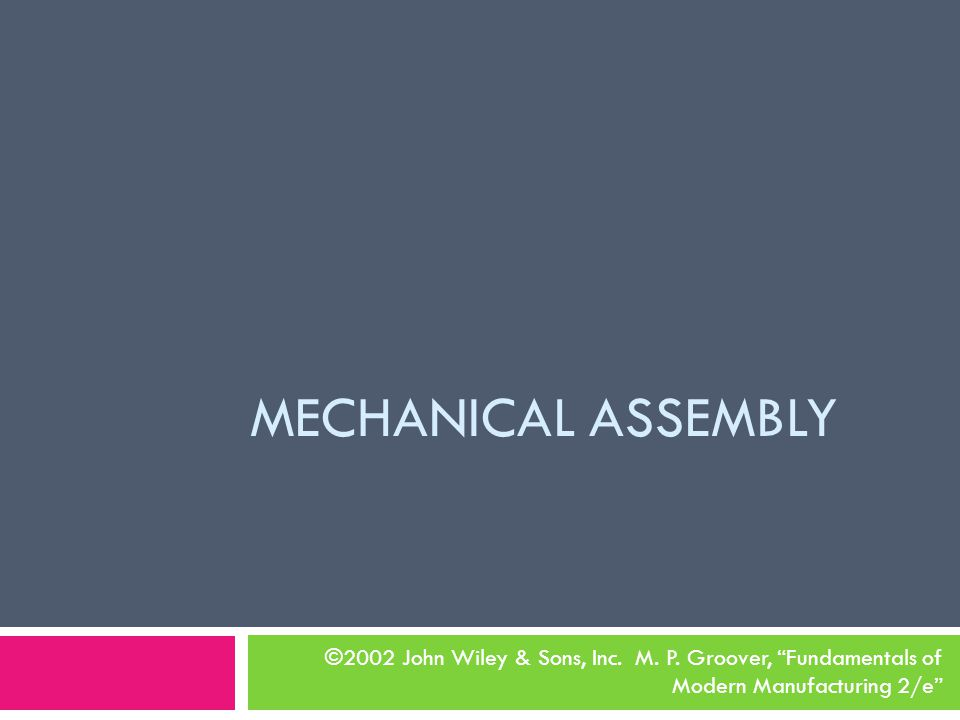 MECHANICAL ASSEMBLY ©2002 John Wiley & Sons, Inc.M.