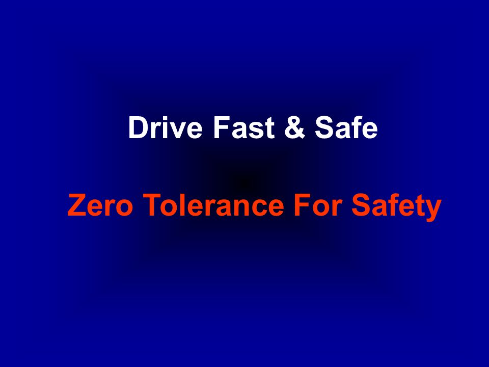 Drive Fast & Safe Zero Tolerance For Safety