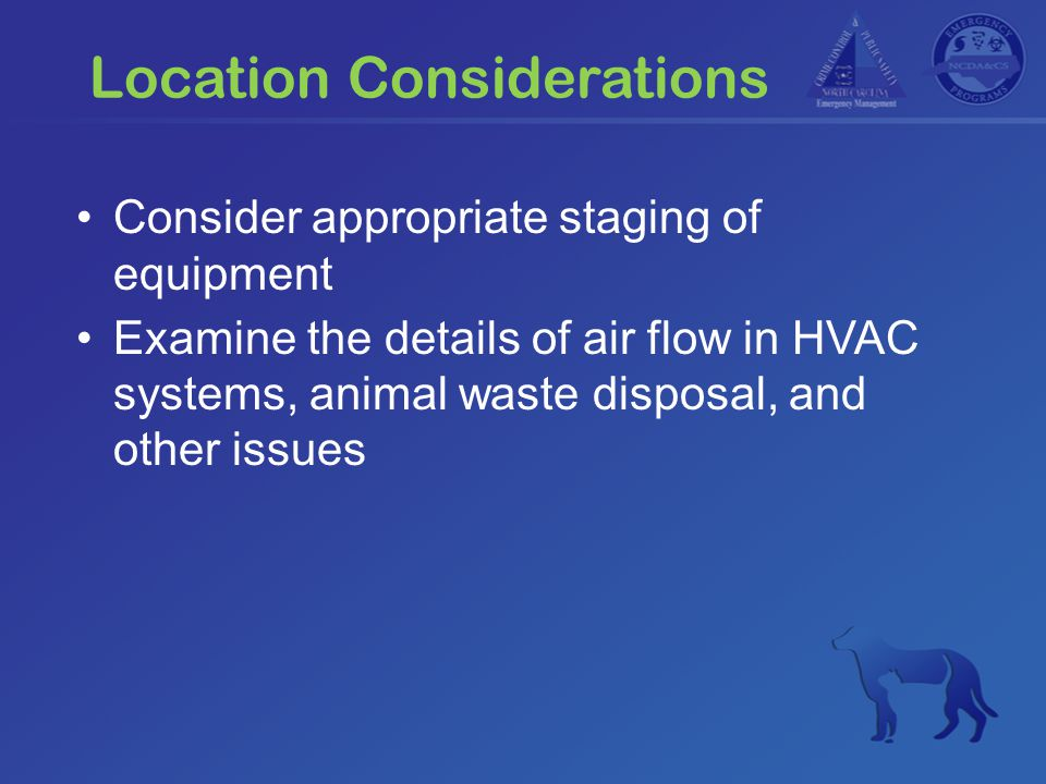 Location Considerations Consider appropriate staging of equipment Examine the details of air flow in HVAC systems, animal waste disposal, and other issues