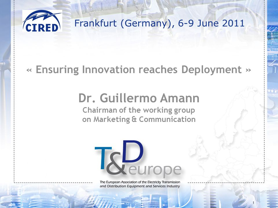 1 « Ensuring Innovation reaches Deployment » Dr. Guillermo Amann Chairman of the working group on Marketing & Communication Frankfurt (Germany), 6-9 J