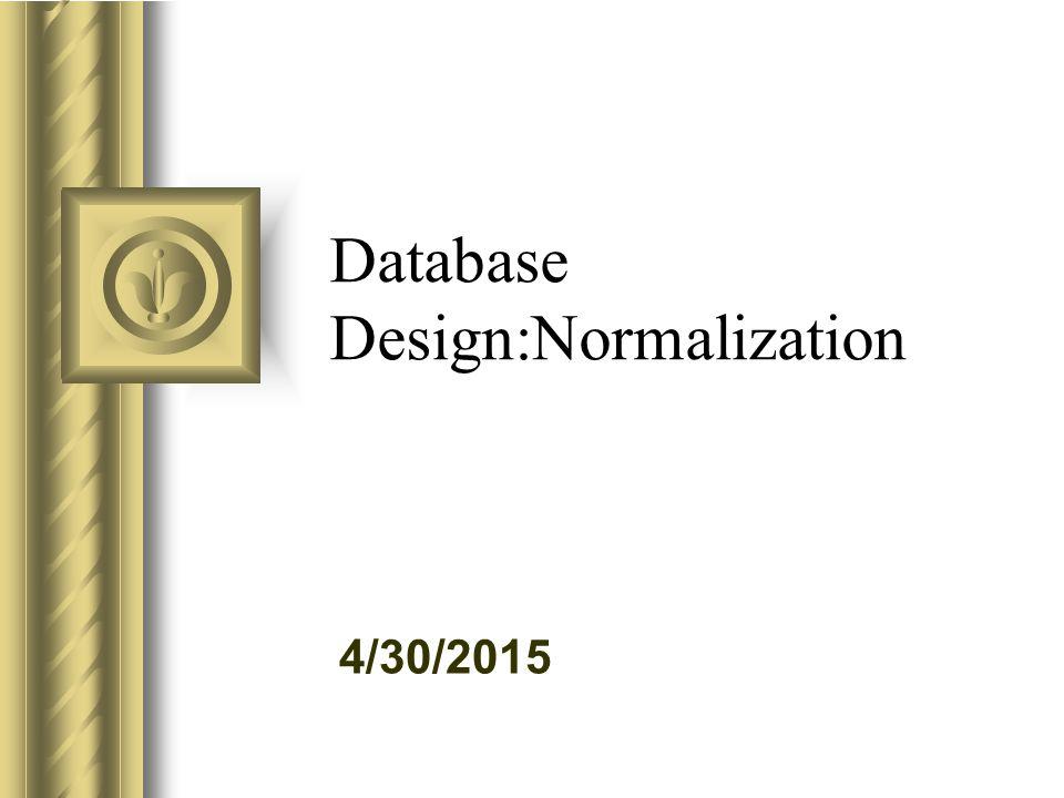 4/30/2015 Database Design:Normalization