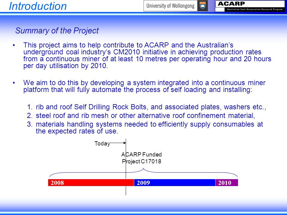 Introduction This project aims to help contribute to ACARP and the Australian's underground coal industry's CM2010 initiative in achieving production