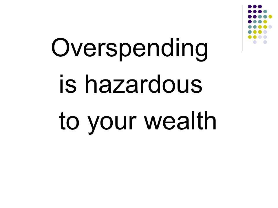 Overspending is hazardous to your wealth