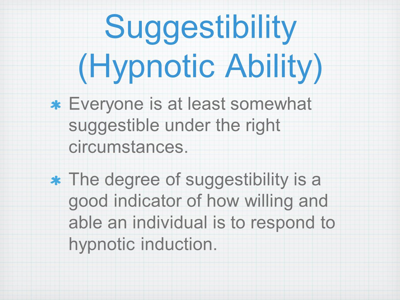 Suggestibility (Hypnotic Ability) Everyone is at least somewhat suggestible under the right circumstances.
