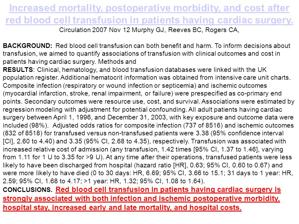 Increased mortality, postoperative morbidity, and cost after red blood cell transfusion in patients having cardiac surgery. Circulation 2007 Nov 12 Mu