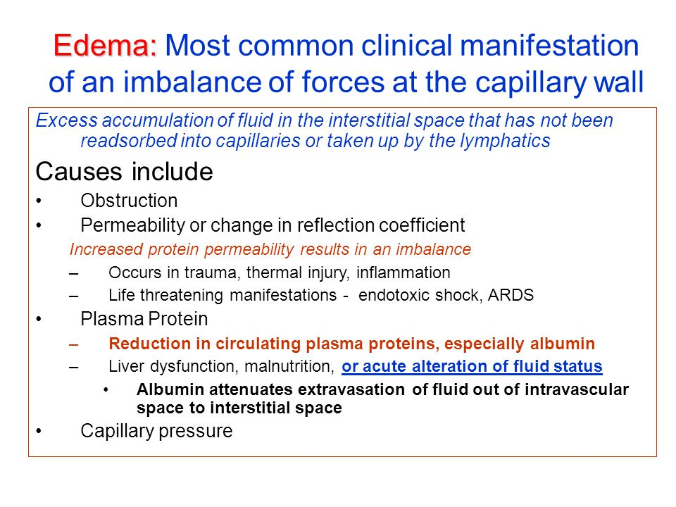 Edema: Edema: Most common clinical manifestation of an imbalance of forces at the capillary wall Excess accumulation of fluid in the interstitial spac