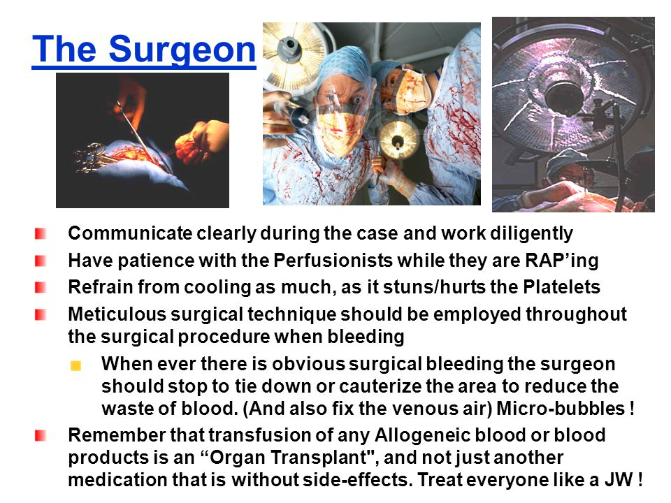 The Surgeon Communicate clearly during the case and work diligently Have patience with the Perfusionists while they are RAP'ing Refrain from cooling a