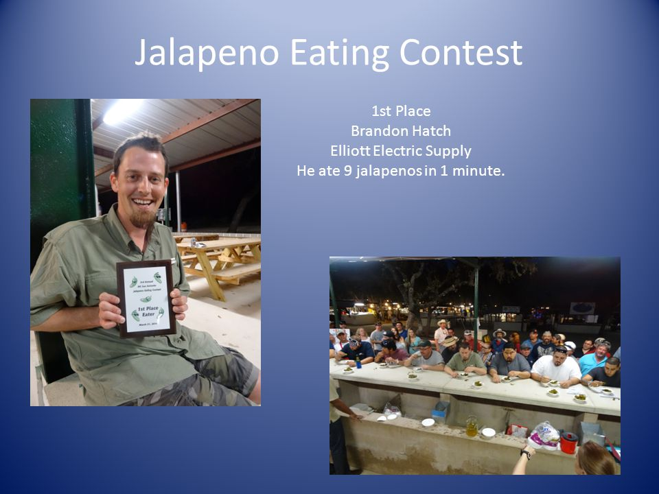 Jalapeno Eating Contest 1st Place Brandon Hatch Elliott Electric Supply He ate 9 jalapenos in 1 minute.