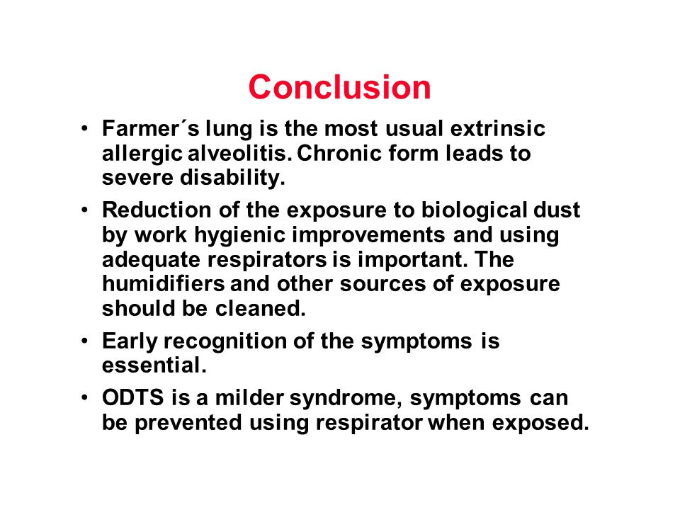 Conclusion Farmer´s lung is the most usual extrinsic allergic alveolitis. Chronic form leads to severe disability. Reduction of the exposure to biolog