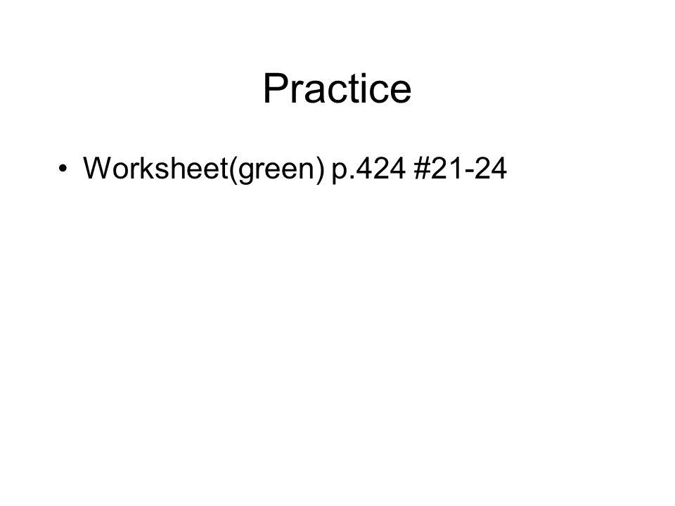 Practice Worksheet(green) p.424 #21-24