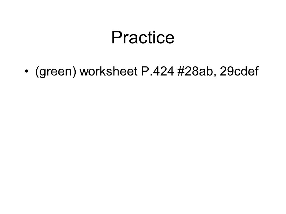 Practice (green) worksheet P.424 #28ab, 29cdef