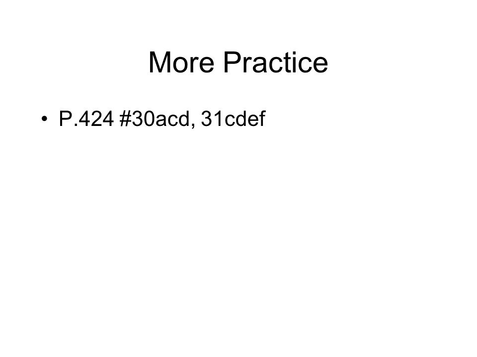 More Practice P.424 #30acd, 31cdef